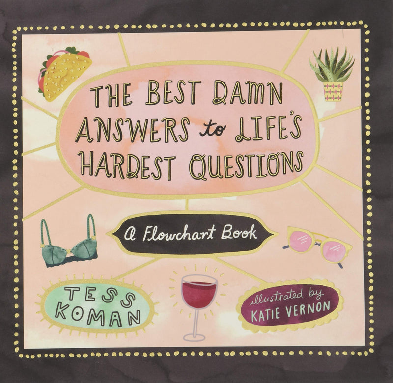 Best Damn Answers to Life's Hardest Questions by Tess Koman & Kattie Vernon