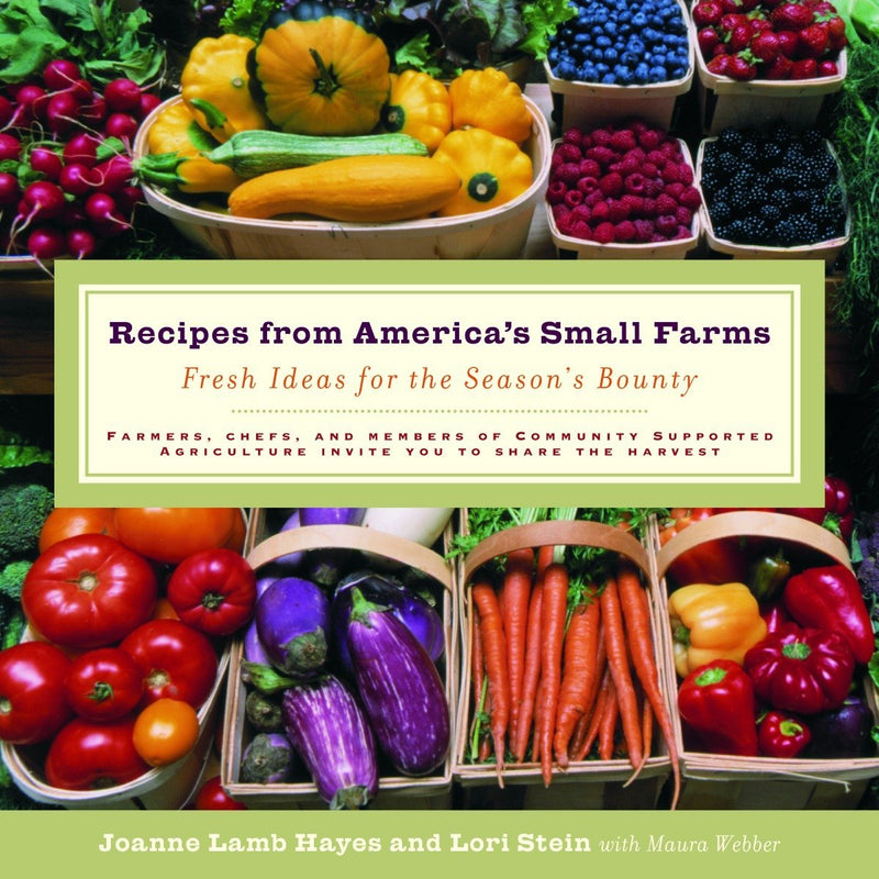 Recipes from America's Small Farms by Joanne Hays & Lori Stein