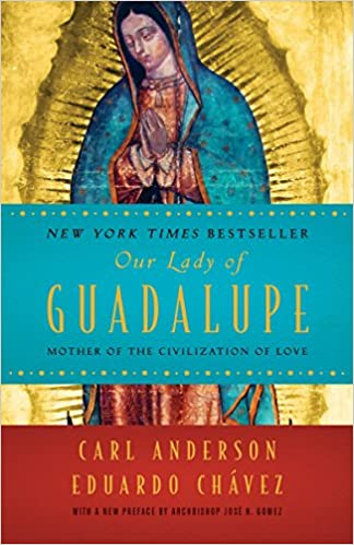Our Lady of Guadalupe by Carl Anderson & Eduardo Chavez