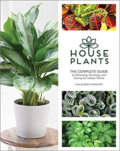 House Plants: The Complete Guide to Choosing, Growing and Caring for Indoor Plants by Lisa Eldred Steinkopf