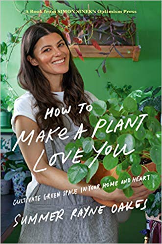 How to Make a Plant Love You by Summer Rayne Oakes
