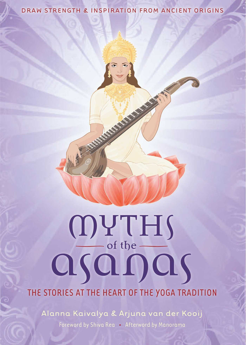Myths of the Asanas by Alanna Kaivalya & Arjuna van der Kooij
