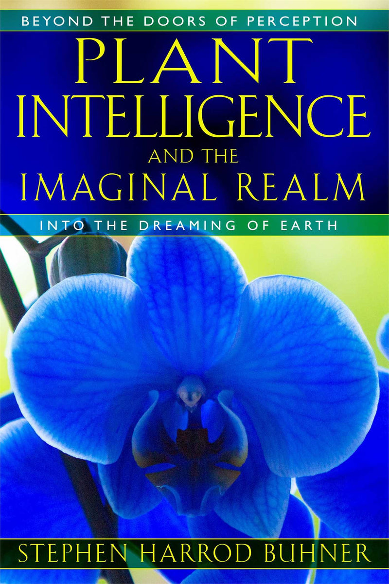Plant Intelligence and the Imaginal Realm by Stephen Harrod Buhner