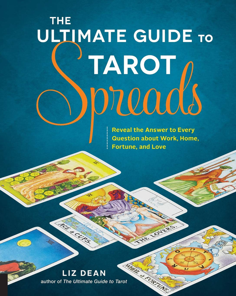 Ultimate Guide to Tarot Spreads by Liz Dean