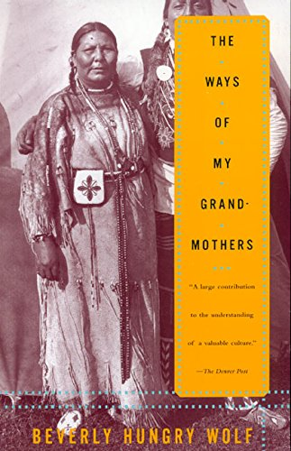 Ways of my Grandmothers by Beverly Hungry Wolf