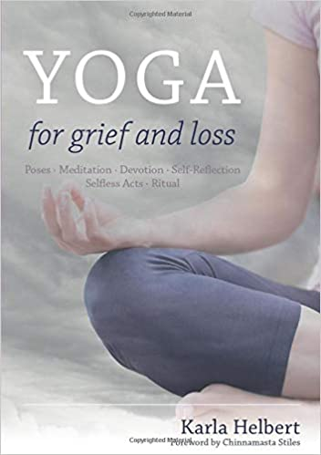 Yoga for Grief and Loss by Karla Helbert