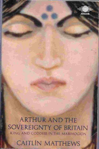 Arthur and the Sovereignty of Britain by Caitlin Matthews
