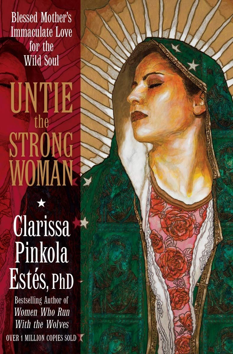 Untie the Strong Woman by Clarissa Pinkola Estes