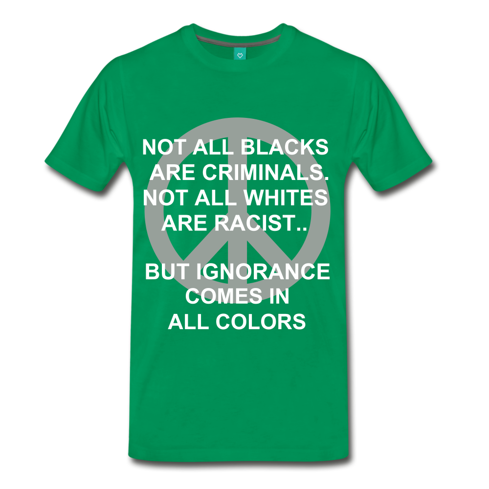 IGNORANCE COMES IN ALL COLORS - kelly green