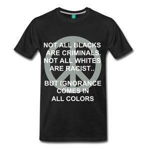 IGNORANCE COMES IN ALL COLORS - black