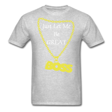 Let Me Be Great Tee - heather gray