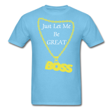 Let Me Be Great Tee - aquatic blue