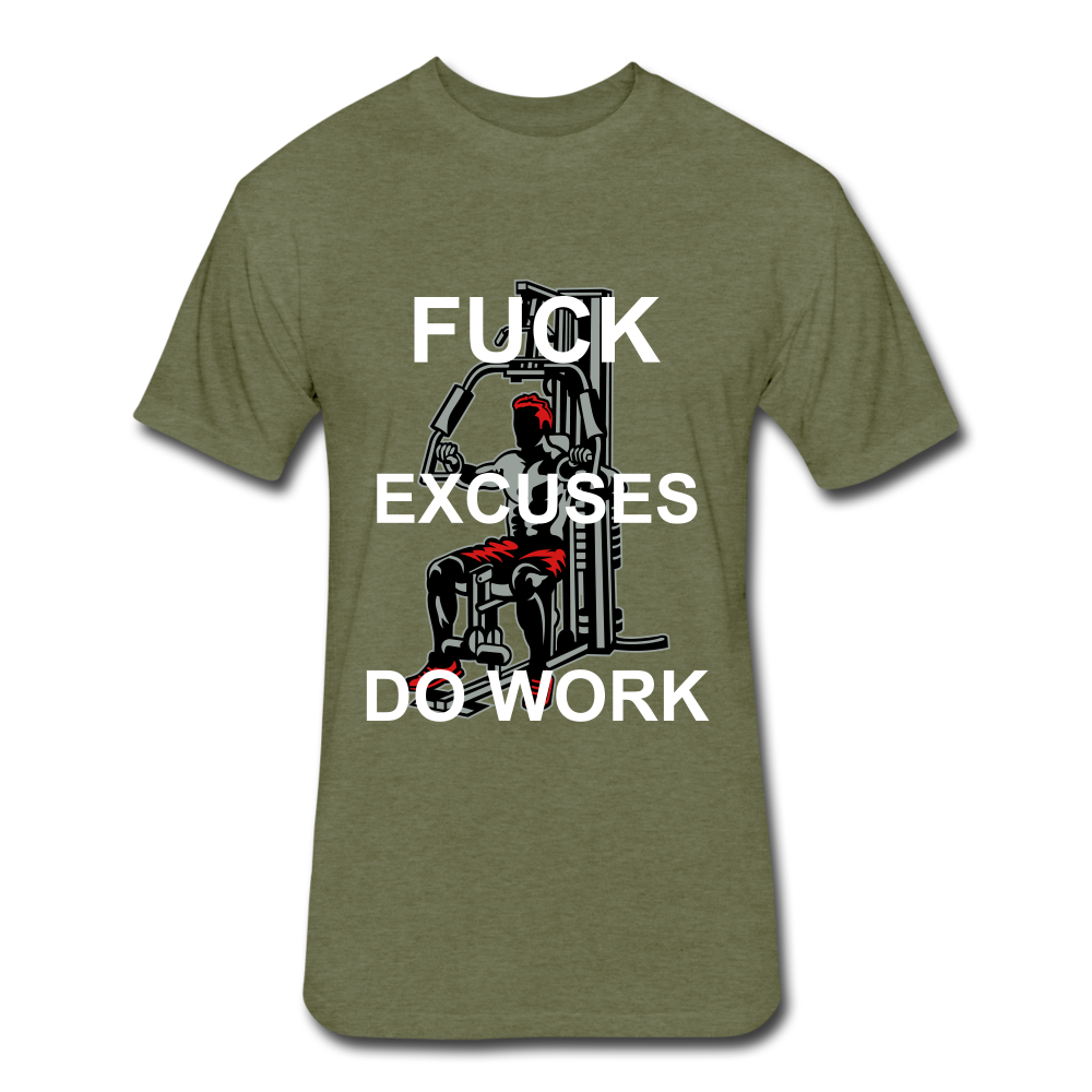 F Excuses Do Work - heather military green