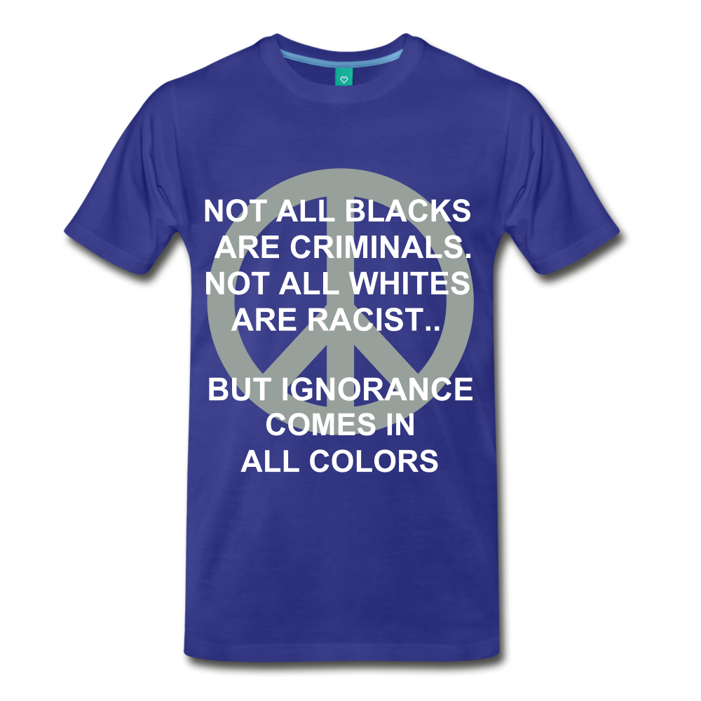 IGNORANCE COMES IN ALL COLORS - royal blue
