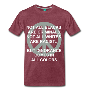 IGNORANCE COMES IN ALL COLORS - heather burgundy