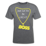 Let Me Be Great Tee - mineral charcoal gray