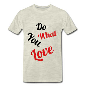 Do what you love. - heather oatmeal