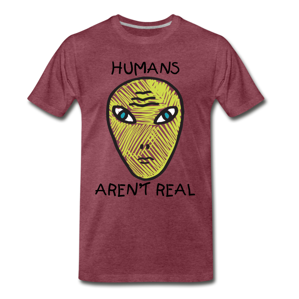 Humans Aren't Real - heather burgundy