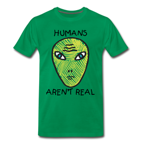 Humans Aren't Real - kelly green