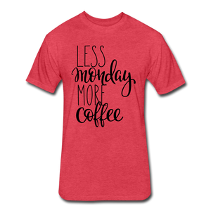 Less Monday More Coffee. - heather red