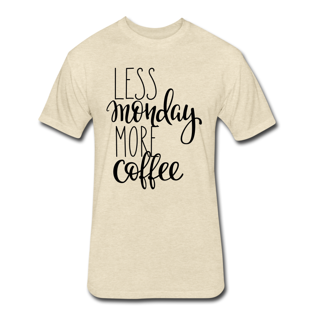Less Monday More Coffee. - heather cream