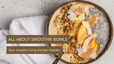All About Smoothie Bowls: Your Healthy Living Kitchen Staples (Updated 2020)