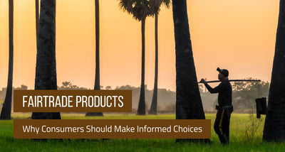 Fair Trade Products: Why Consumers Should Make Informed Choices (Updated 2020)