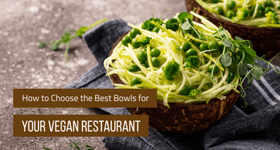 How to Choose the Best Bowls for Your Vegan Restaurant (Updated 2020)