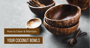 How to Clean and Maintain Your Coconut Bowl