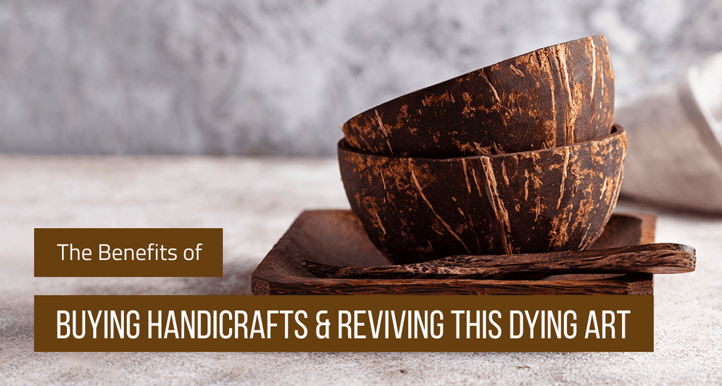 Benefits of Buying Handicrafts & Reviving This Dying Art (Updated 2020)