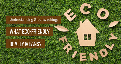 Understanding Greenwashing: What Eco-Friendly Really Means (Updated 2020)