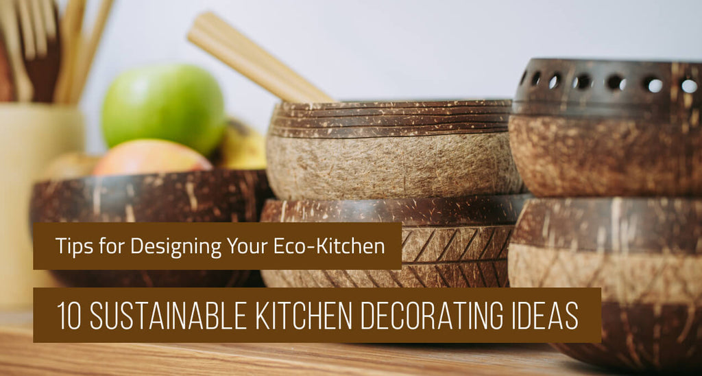 10 Sustainable Kitchen Decorating Ideas: Tips for Designing Your Eco-Kitchen (Updated 2021)
