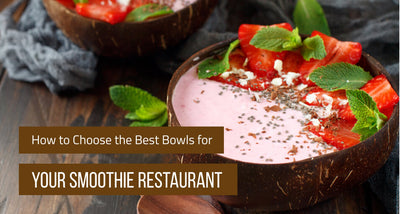 How to Choose the Best Bowls for Your Smoothie Restaurant