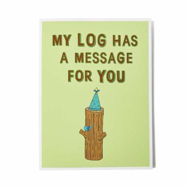 Kittenpants Studios My Log Has A Message For You Greeting Card | Nikki Darling Australia