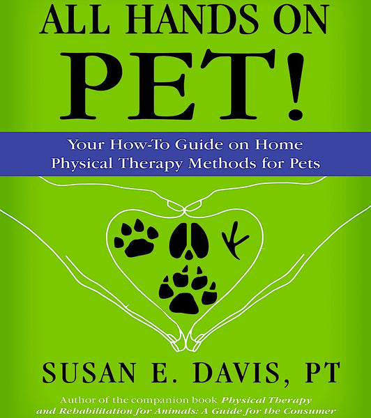 ALL HANDS ON PET: how-to guide for home physical therapy for pets