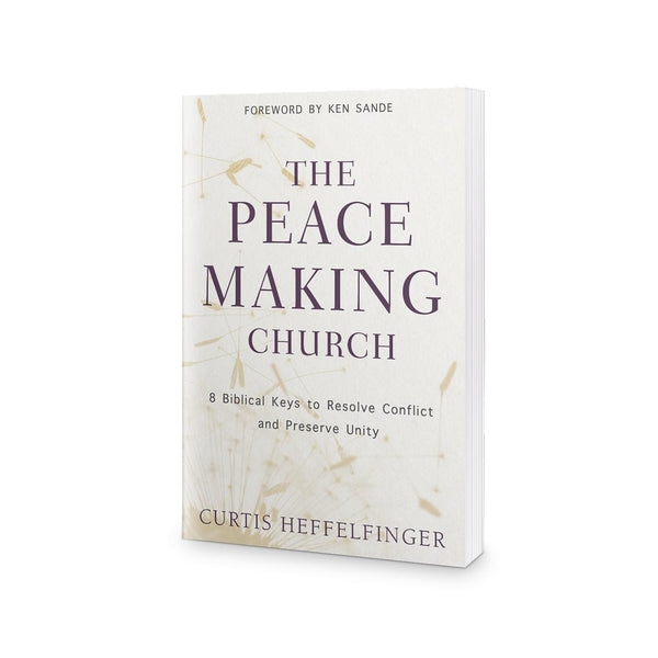 The Peacemaking Church: 8 Biblical Keys to Resolve Conflict and Preserve Unity