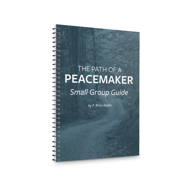 The Path of a Peacemaker: Small Group Study Guide