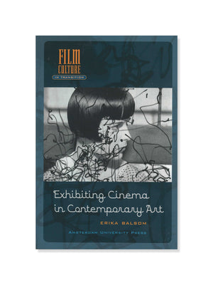 Exhibiting Cinema in Contemporary Art (Film Culture in Transition)