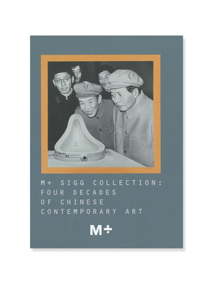 Cover of M+ Sigg Collection: Four Decades of Chinese Contemporary Art in English Version