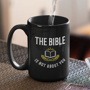 The Bible is Not About You! (11/15oz Black & White Mug)