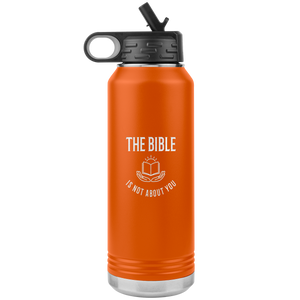 The Bible is not about you (32oz Steel Bottle Tumbler)
