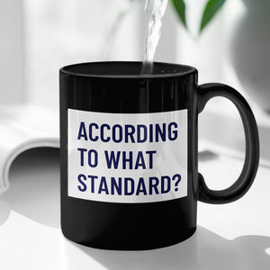 According to What Standard? (11/15oz Black & White Mug) - SDG Clothing