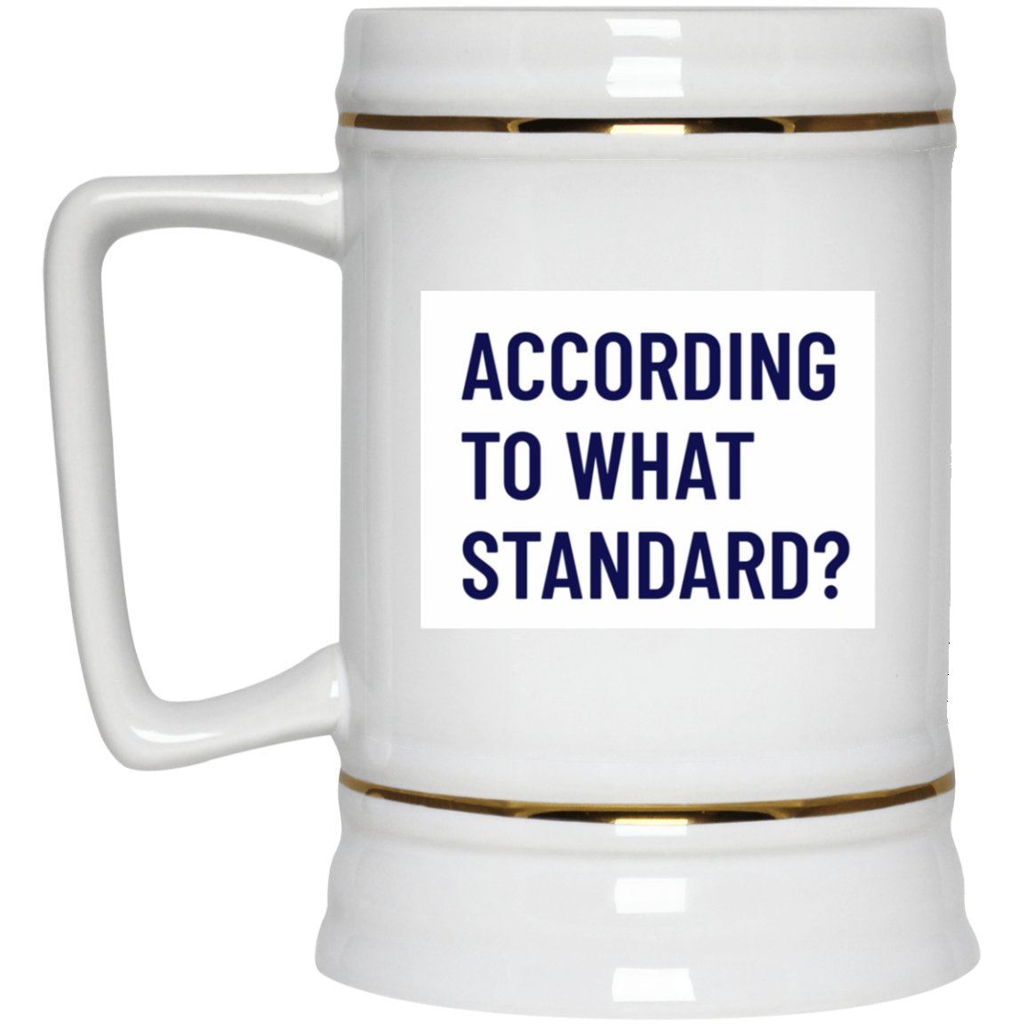 According to what Standard? (22oz Beer Stein) - SDG Clothing