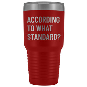 """According to what standard"" 30oz Travel Tumbler - SDG Clothing"