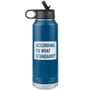 According to What Standard? (32oz Stainless Steel Tumbler) - SDG Clothing