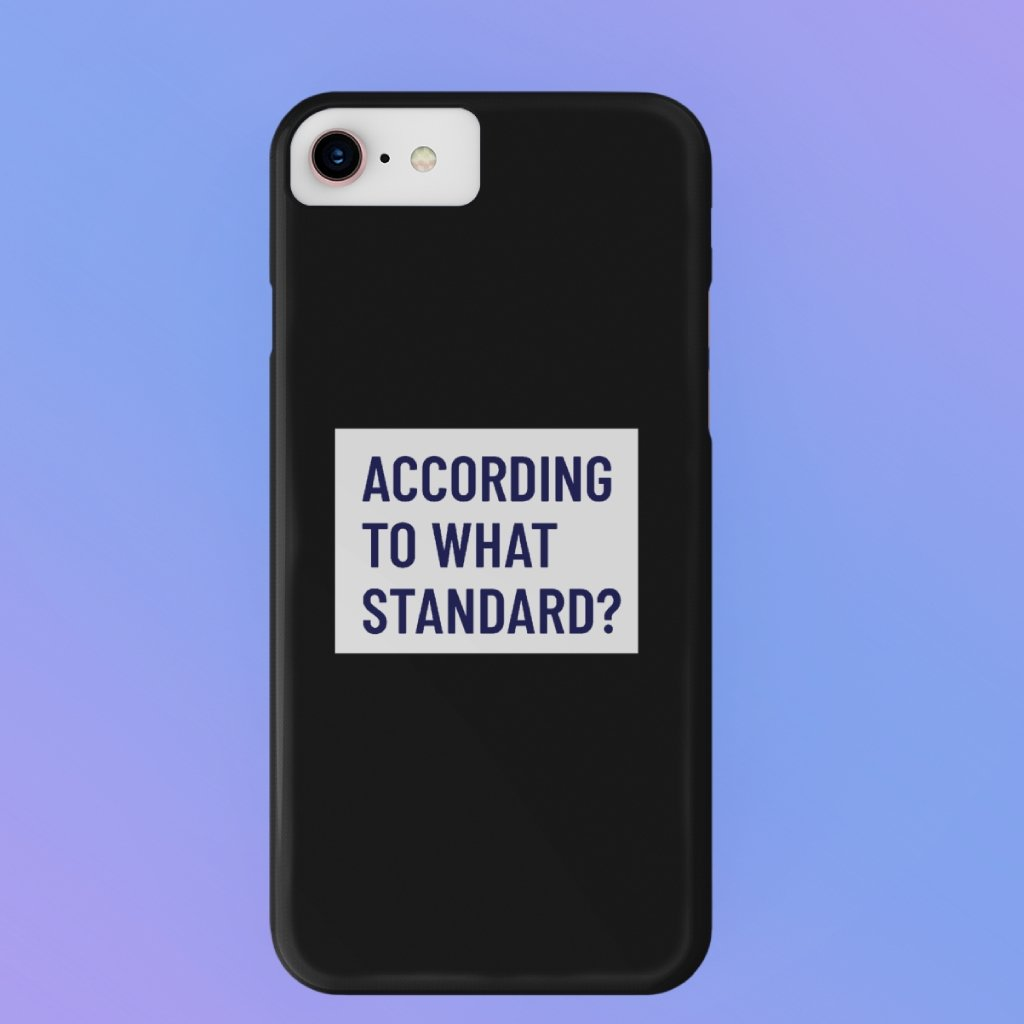 """According to what standard"" iPhone Cases - SDG Clothing"