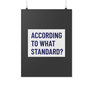 According to What Standard? (Wall Poster) - SDG Clothing