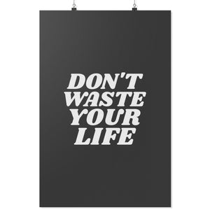 Don't Waste Your Life (Wall Poster) - SDG Clothing