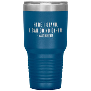 Here I Stand (30oz Stainless Steel Tumbler) - SDG Clothing