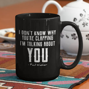 I Don't Know Why You're Clapping (11/15oz Black & White Mug) - SDG Clothing
